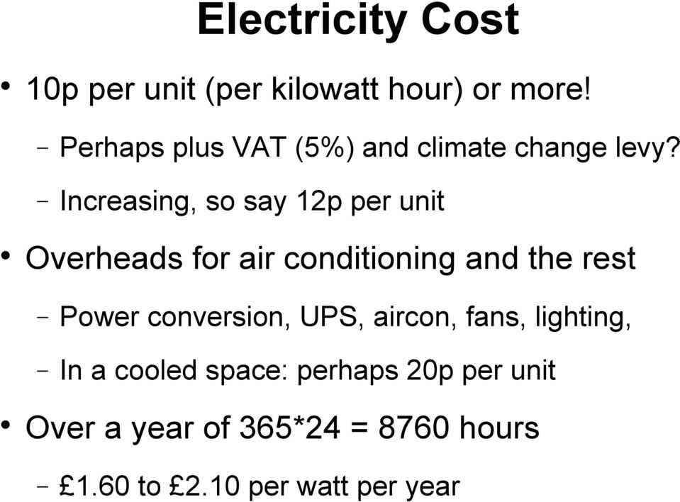 Increasing, so say 12p per unit Overheads for air conditioning and the rest Power