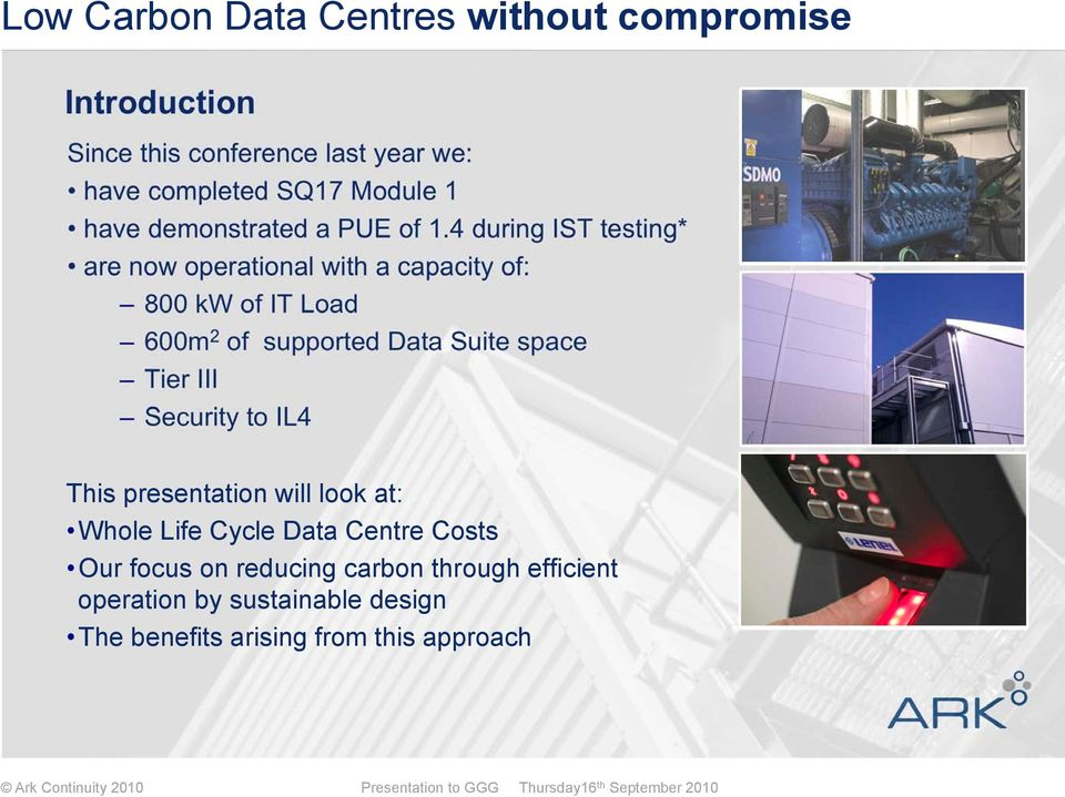 Suite space Tier III Security to IL4 This presentation will look at: Whole Life Cycle Data Centre Costs Our
