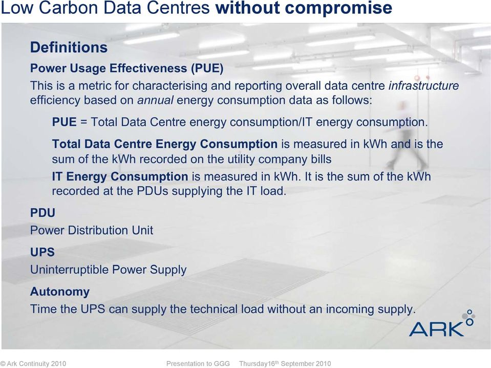 Total Data Centre Energy Consumption is measured in kwh and is the sum of the kwh recorded on the utility company bills IT Energy Consumption is measured in