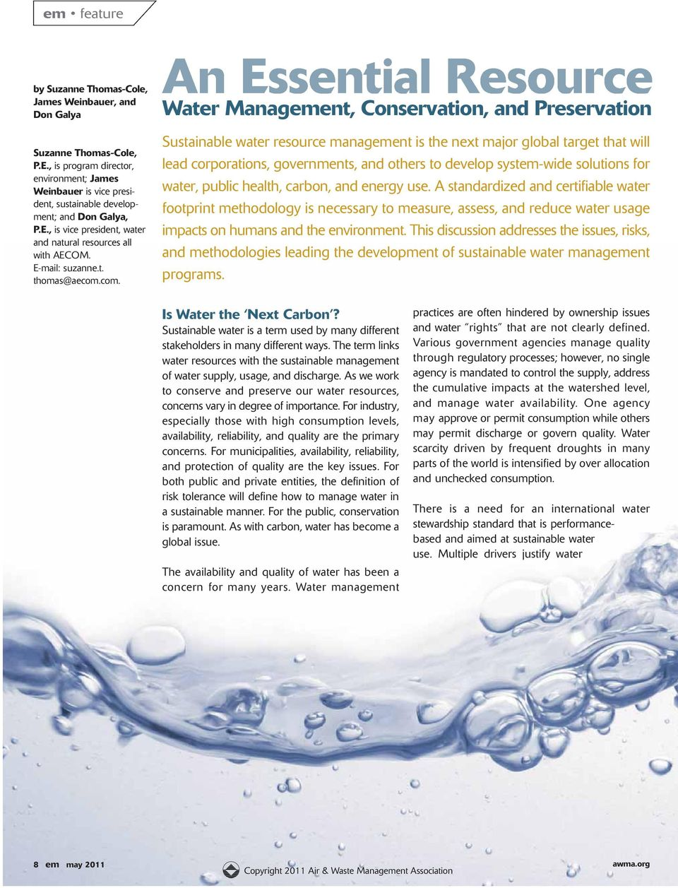 com. Water Management, Conservation, and Preservation Sustainable water resource management is the next major global target that will lead corporations, governments, and others to develop system-wide