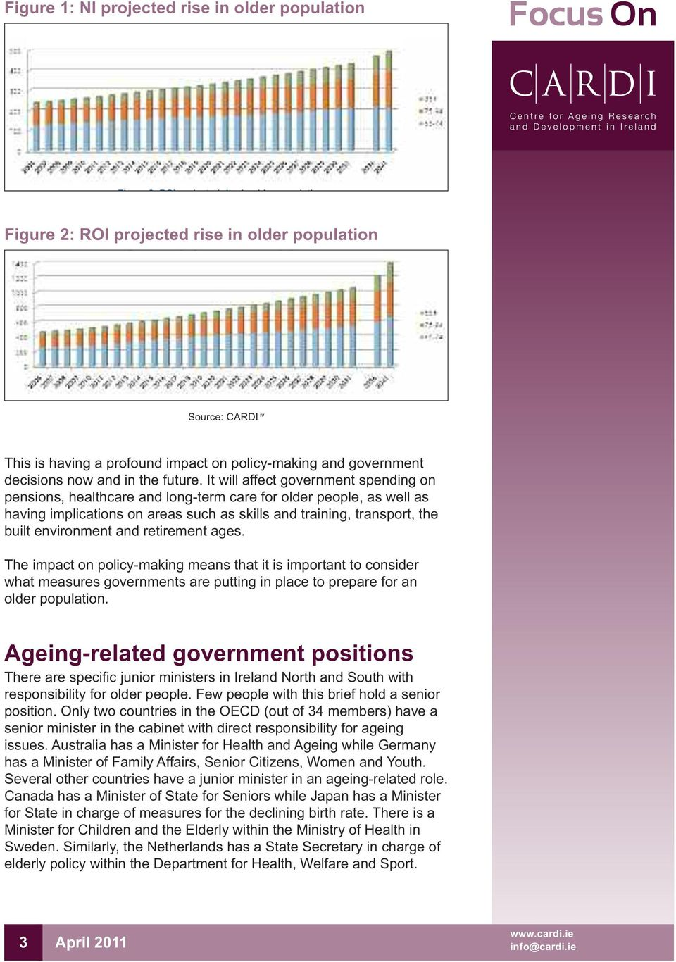 It will affect government spending on pensions, healthcare and long-term care for older people, as well as having implications on areas such as skills and training, transport, the built environment