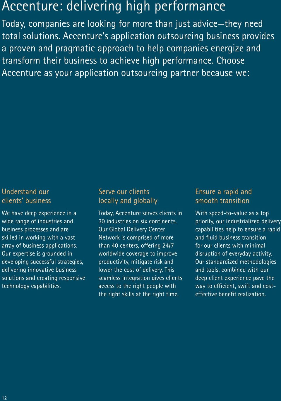 Choose Accenture as your application outsourcing partner because we: Understand our clients business We have deep experience in a wide range of industries and business processes and are skilled in