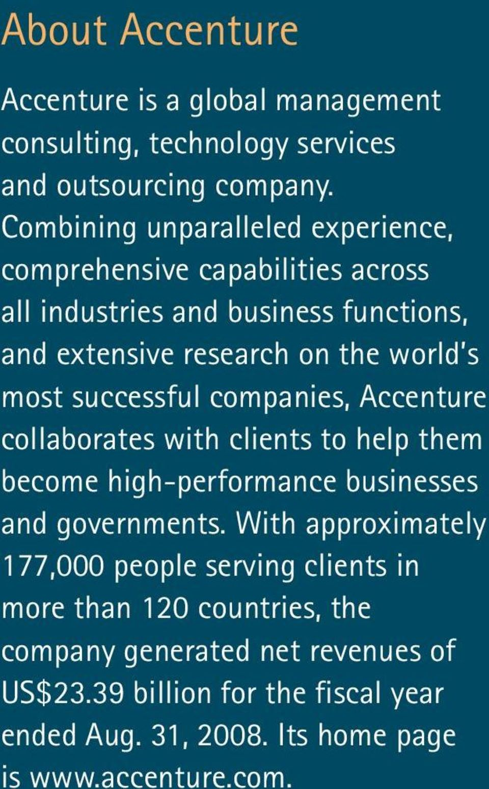 most successful companies, Accenture collaborates with clients to help them become high-performance businesses and governments.