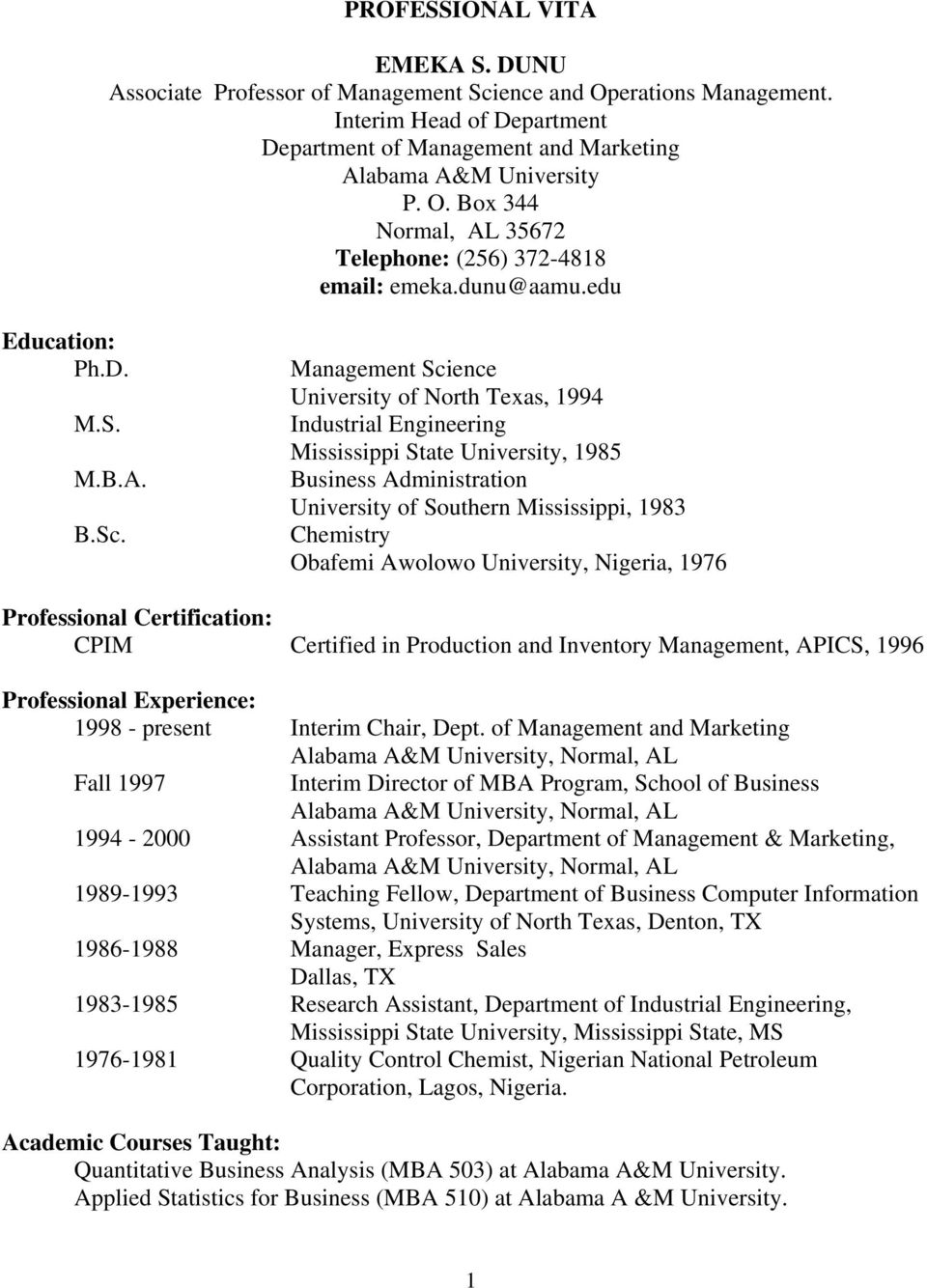 Management Science University of North Texas, 1994 Industrial Engineering Mississippi State University, 1985 Business Administration University of Southern Mississippi, 1983 Chemistry Obafemi Awolowo
