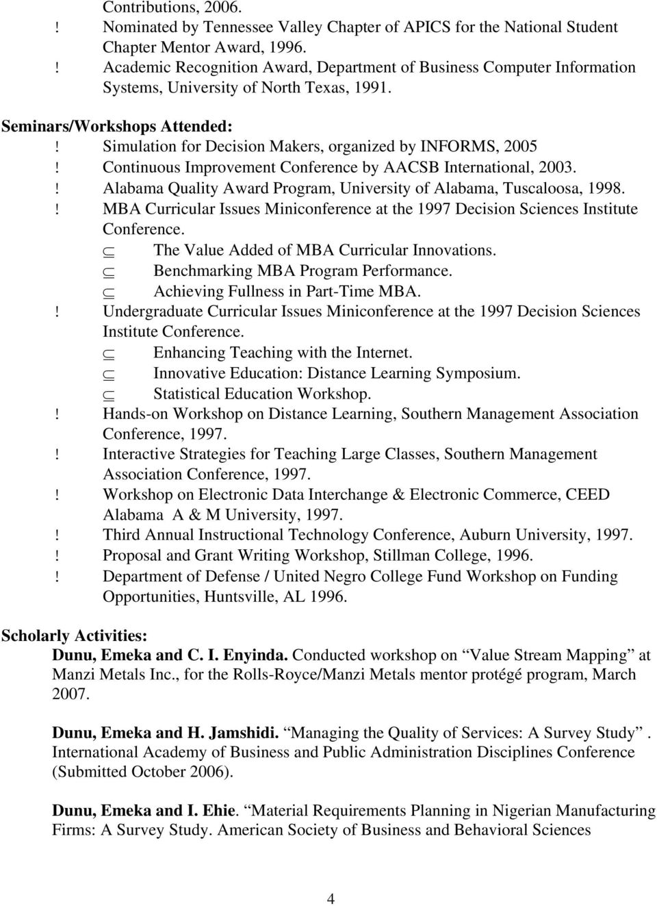 Simulation for Decision Makers, organized by INFORMS, 2005! Continuous Improvement Conference by AACSB International, 2003.! Alabama Quality Award Program, University of Alabama, Tuscaloosa, 1998.