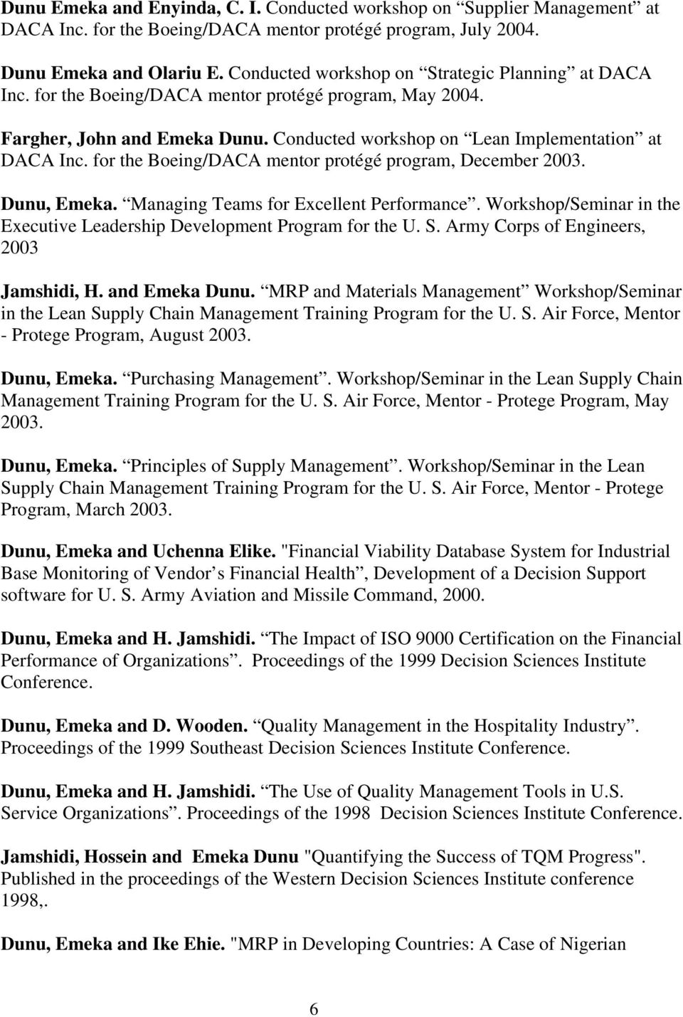 for the Boeing/DACA mentor protégé program, December 2003. Dunu, Emeka. Managing Teams for Excellent Performance. Workshop/Seminar in the Executive Leadership Development Program for the U. S.