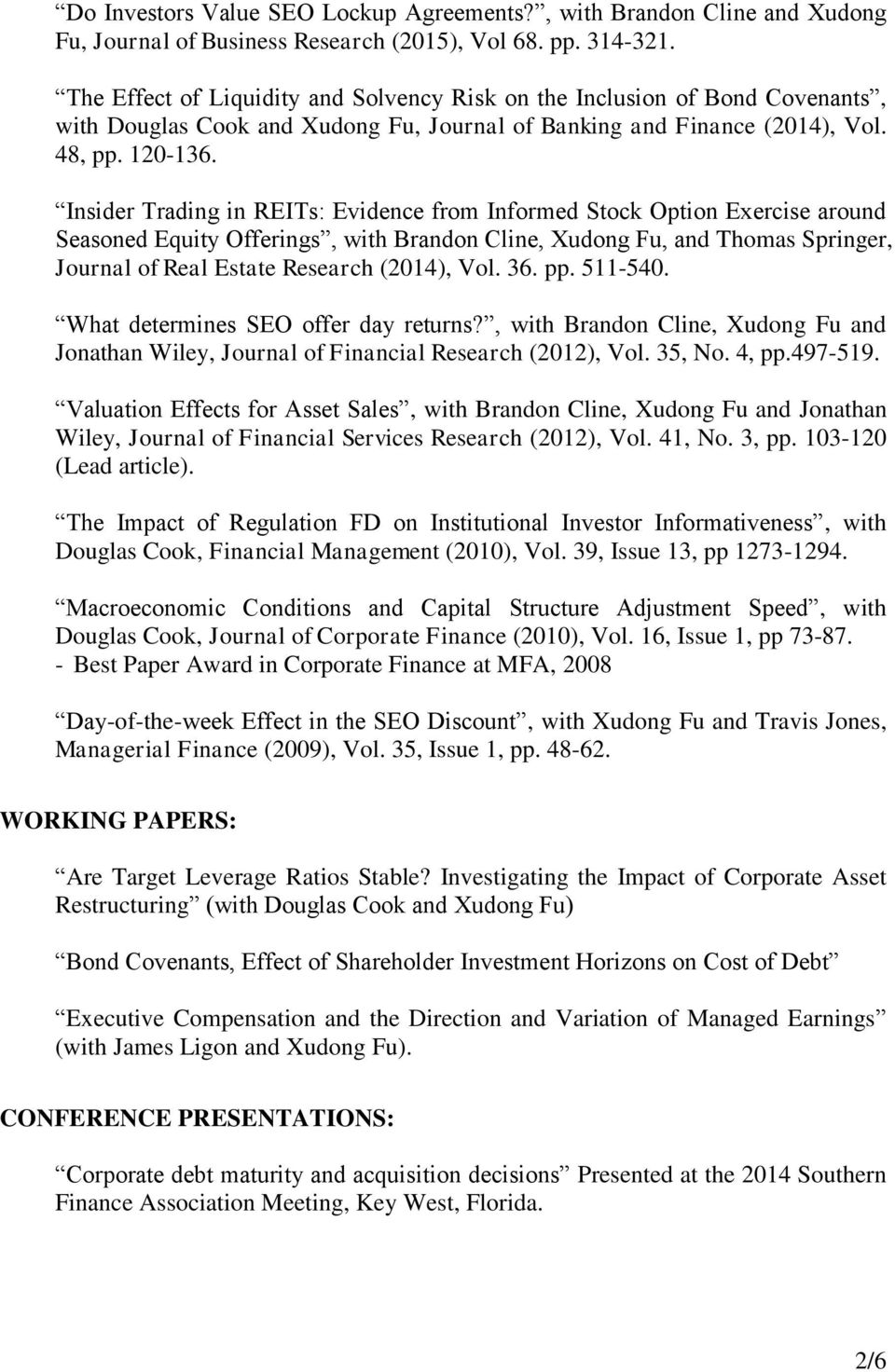 Insider Trading in REITs: Evidence from Informed Stock Option Exercise around Seasoned Equity Offerings, with Brandon Cline, Xudong Fu, and Thomas Springer, Journal of Real Estate Research (2014),