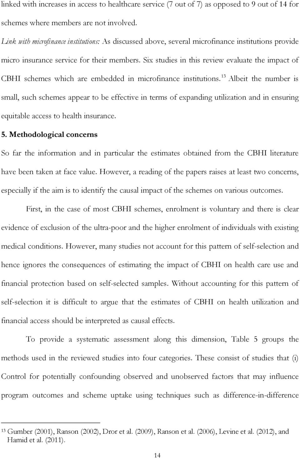 Six studies in this review evaluate the impact of CBHI schemes which are embedded in microfinance institutions.