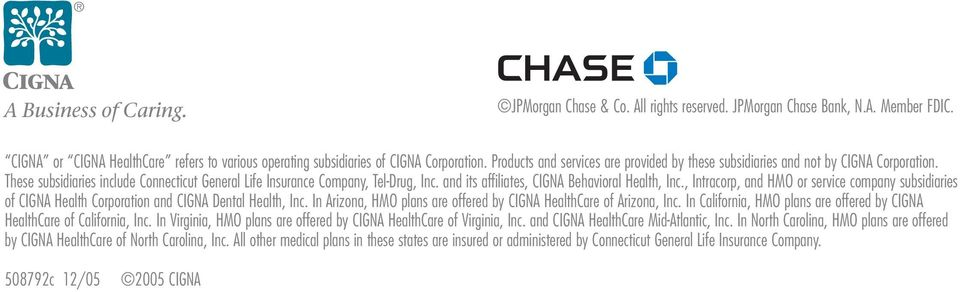and its affiliates, CIGNA Behavioral Health, Inc., Intracorp, and HMO or service company subsidiaries of CIGNA Health Corporation and CIGNA Dental Health, Inc.
