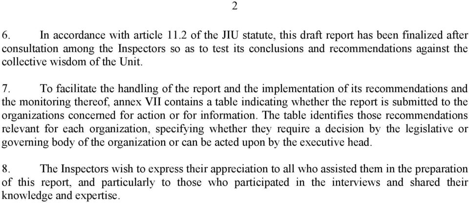 To facilitate the handling of the report and the implementation of its recommendations and the monitoring thereof, annex VII contains a table indicating whether the report is submitted to the