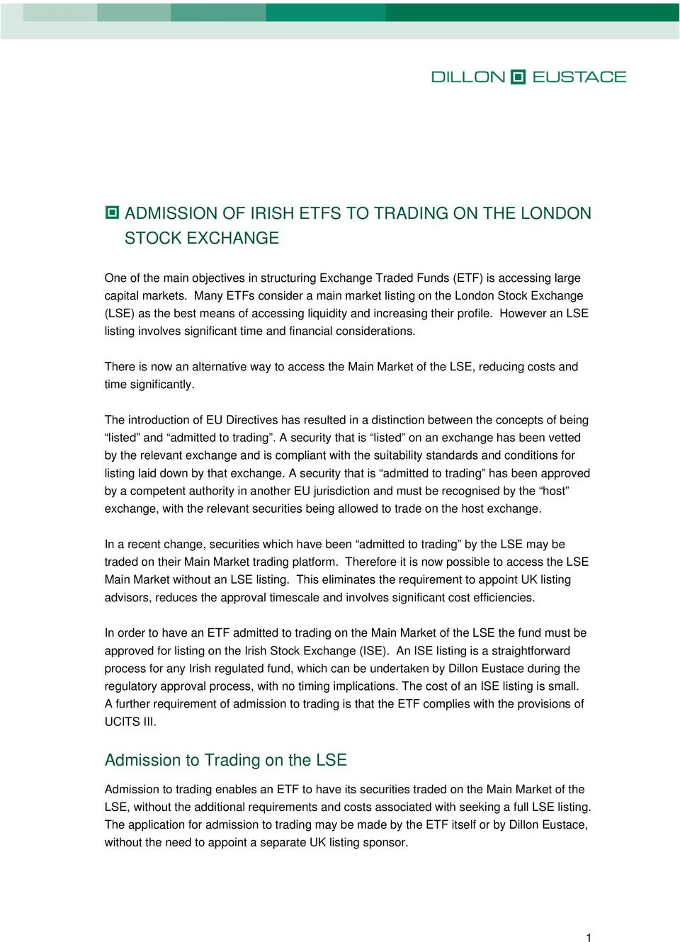 However an LSE listing involves significant time and financial considerations. There is now an alternative way to access the Main Market of the LSE, reducing costs and time significantly.