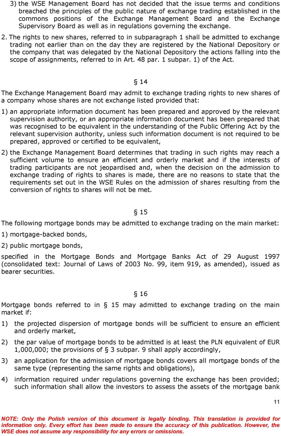 The rights to new shares, referred to in subparagraph 1 shall be admitted to exchange trading not earlier than on the day they are registered by the National Depository or the company that was