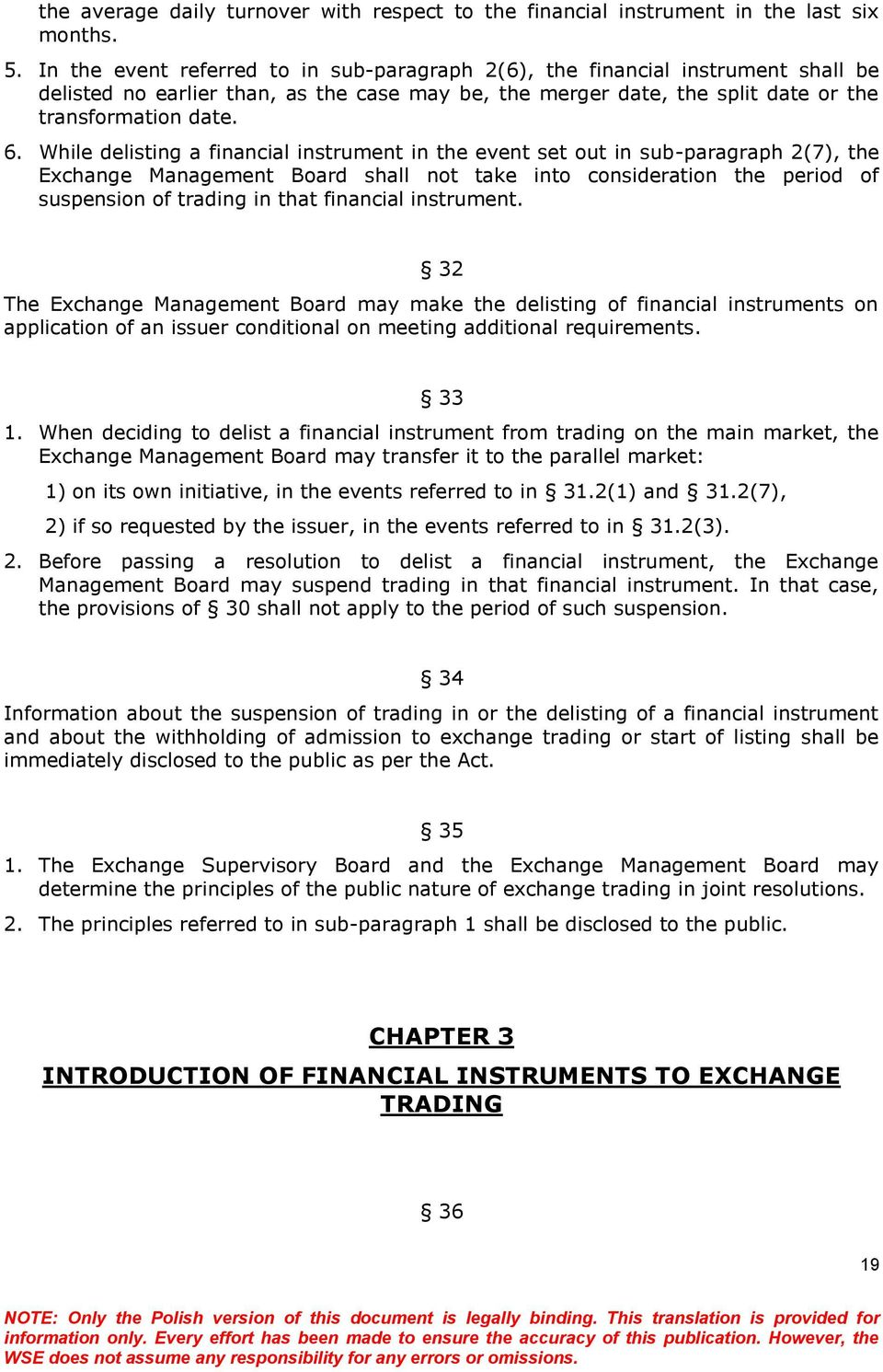 While delisting a financial instrument in the event set out in sub-paragraph 2(7), the Exchange Management Board shall not take into consideration the period of suspension of trading in that