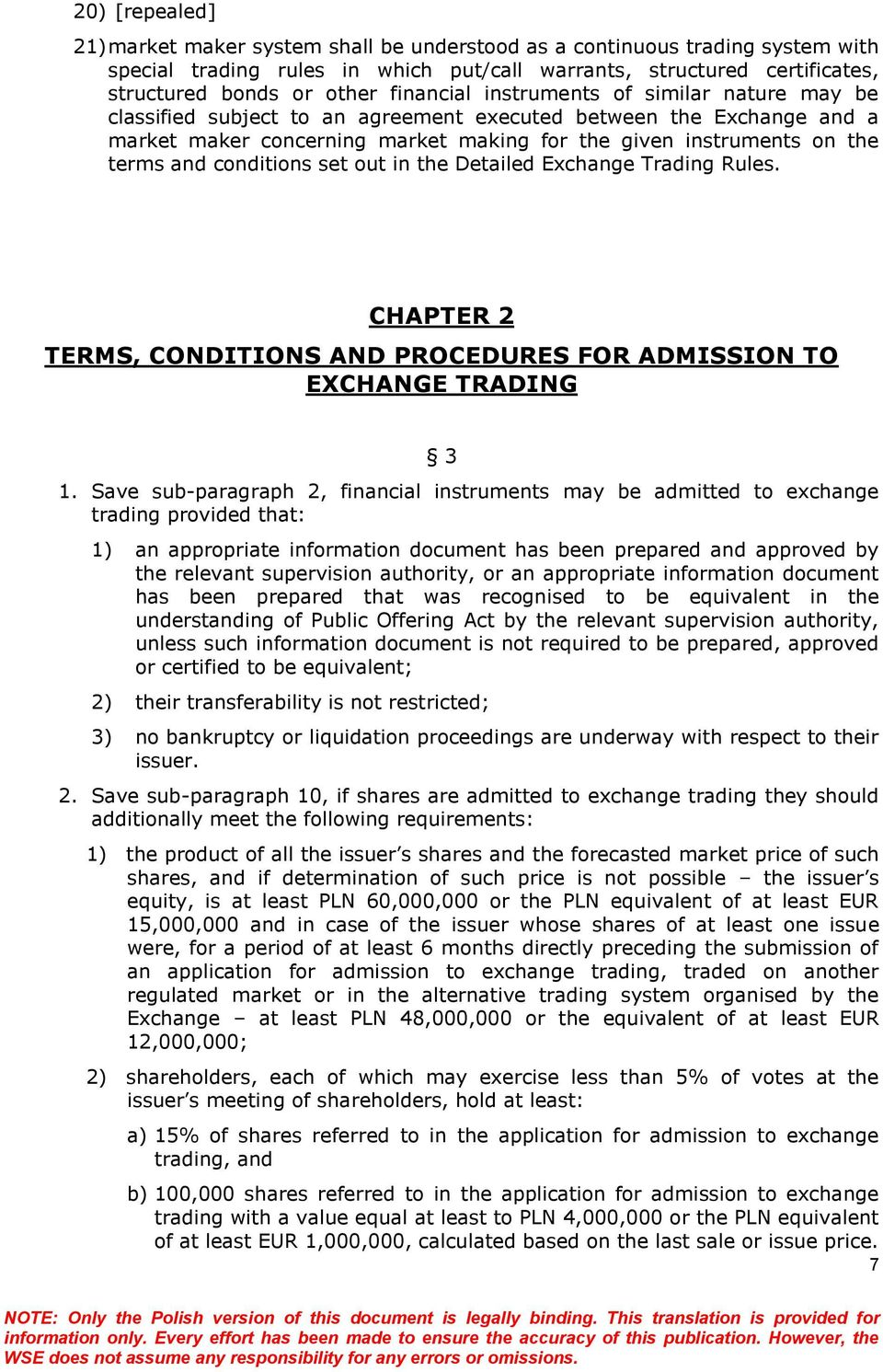 conditions set out in the Detailed Exchange Trading Rules. CHAPTER 2 TERMS, CONDITIONS AND PROCEDURES FOR ADMISSION TO EXCHANGE TRADING 3 1.