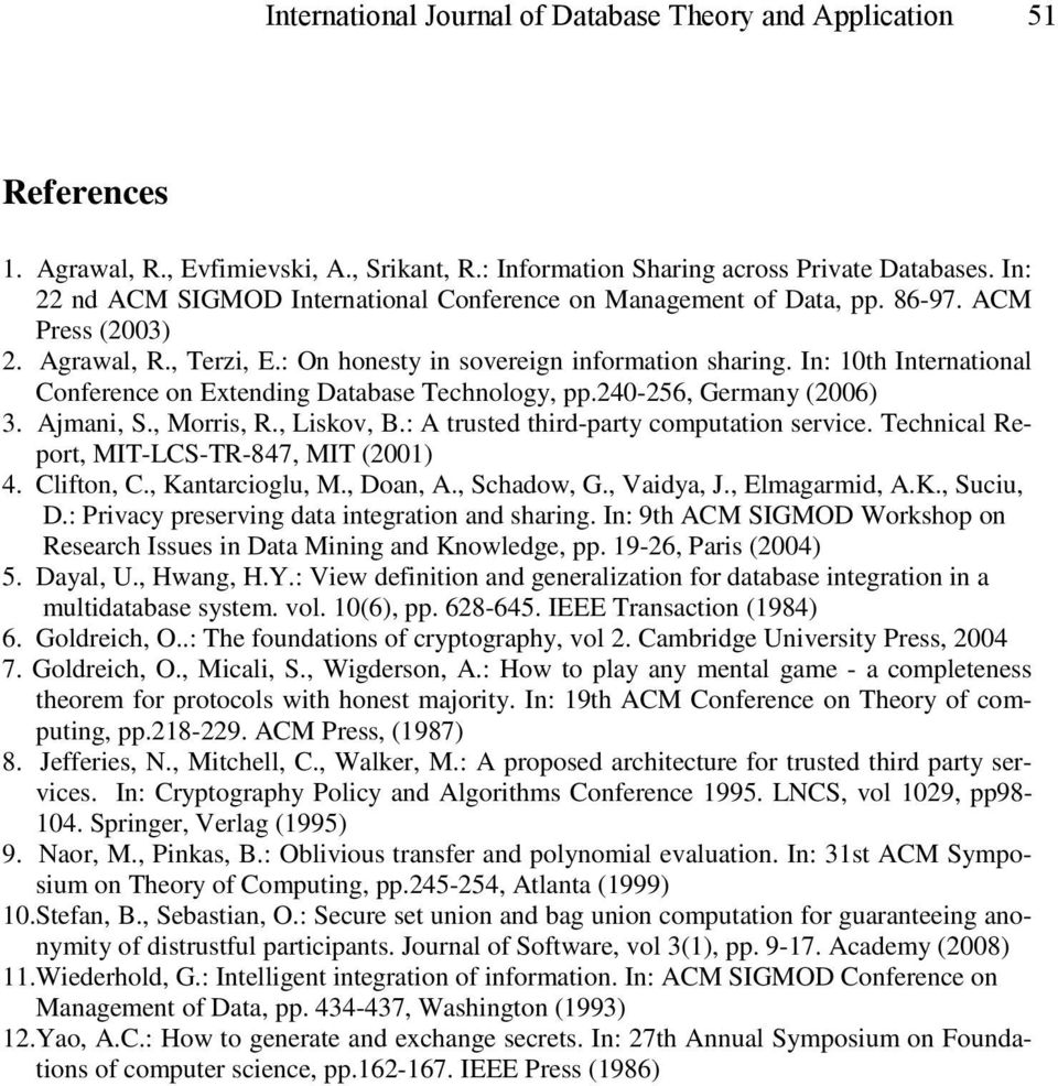 In: 10th International Conference on Extending Database Technology, pp.240-256, Germany (2006) 3. Ajmani, S., Morris, R., Liskov, B.: A trusted third-party computation service.