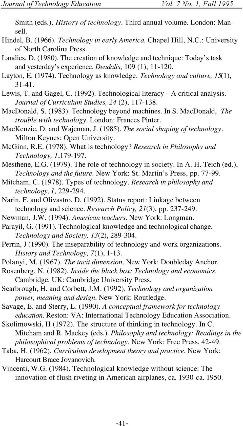 and Gagel, C. (1992). Technological literacy --A critical analysis. Journal of Curriculum Studies, 24 (2), 117-138. MacDonald, S. (1983). Technology beyond machines. In S.