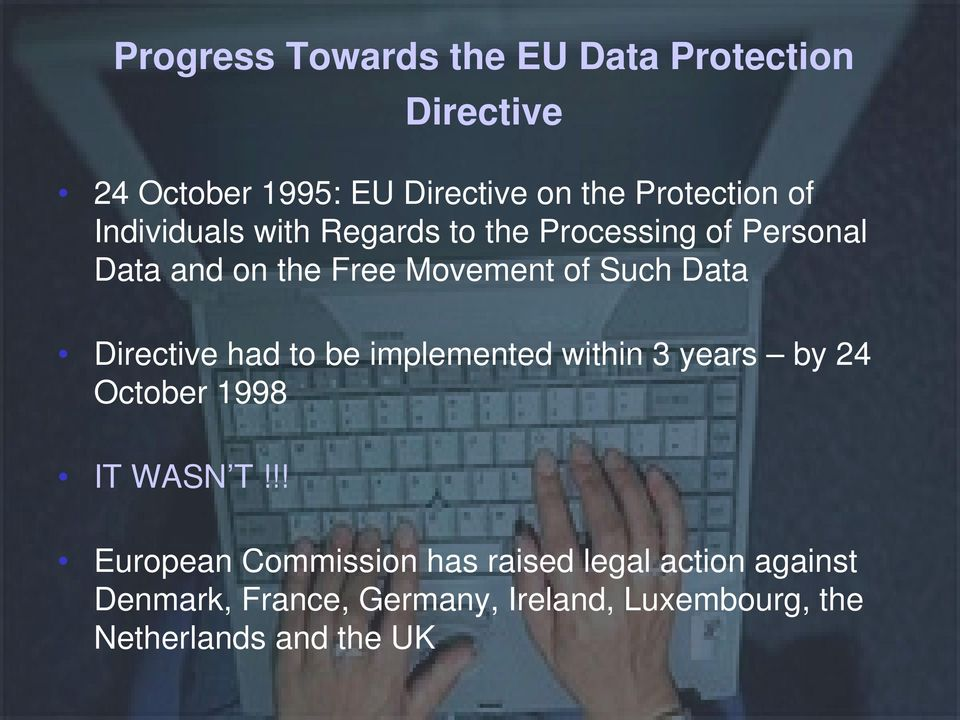 Directive had to be implemented within 3 years by 24 October 1998 IT WASN T!