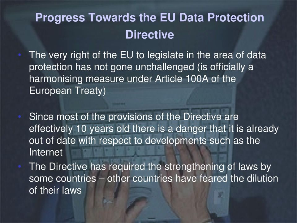 the Directive are effectively 10 years old there is a danger that it is already out of date with respect to developments such as