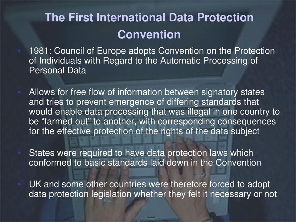 country to be farmed out to another, with corresponding consequences for the effective protection of the rights of the data subject States were required to have data protection laws