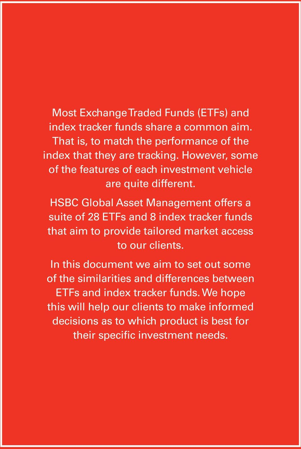 HSBC Global Asset Management offers a suite of 28 ETFs and 8 index tracker funds that aim to provide tailored market access to our clients.