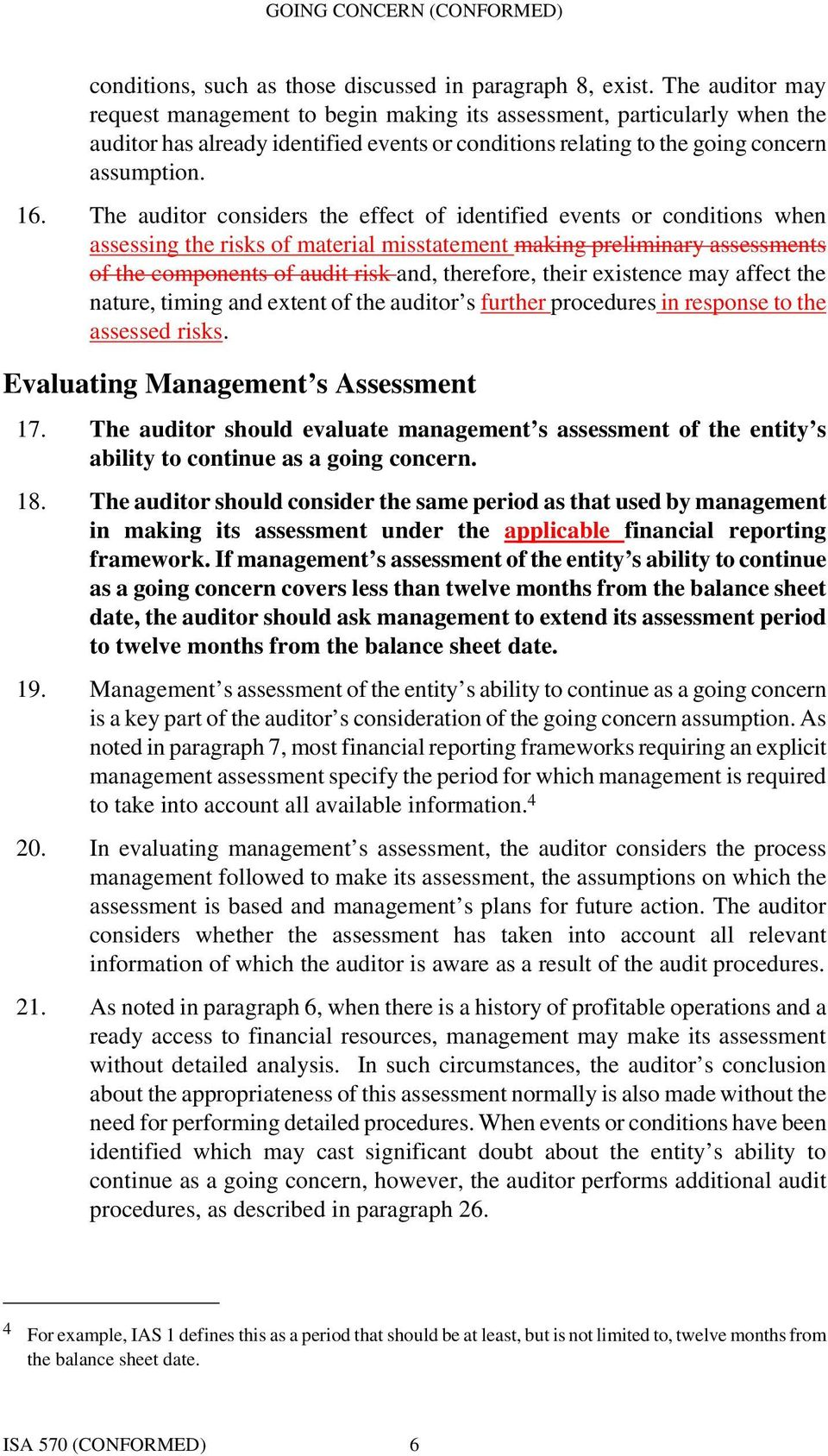 The auditor considers the effect of identified events or conditions when assessing the risks of material misstatement making preliminary assessments of the components of audit risk and, therefore,