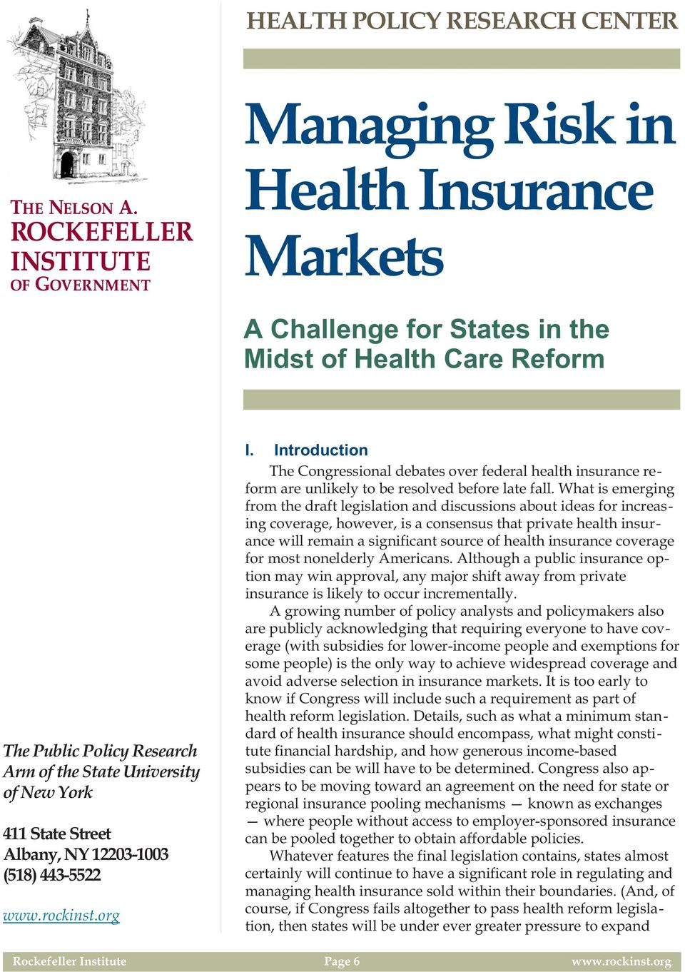What is emerging from the draft legislation and discussions about ideas for increasing coverage, however, is a consensus that private health insurance will remain a significant source of health