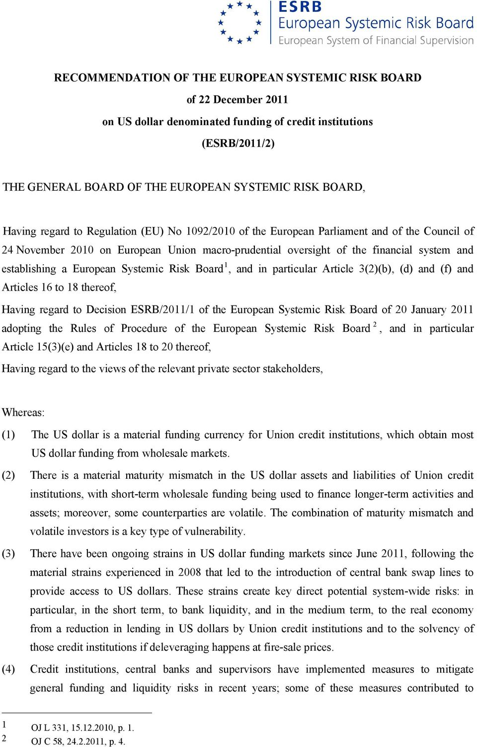 European Systemic Risk Board 1, and in particular Article 3(2), (d) and (f) and Articles 16 to 18 thereof, Having regard to Decision ESRB/2011/1 of the European Systemic Risk Board of 20 January 2011