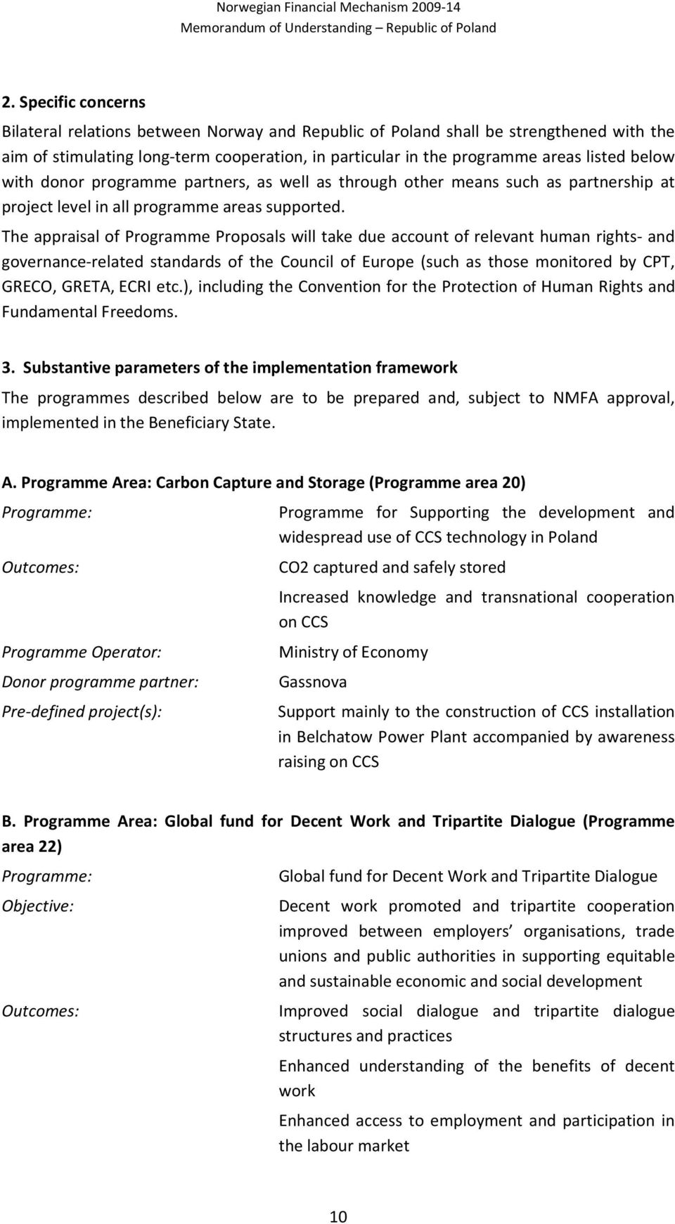 The appraisal of Programme Proposals will take due account of relevant human rights- and governance-related standards of the Council of Europe (such as those monitored by CPT, GRECO, GRETA, ECRI etc.