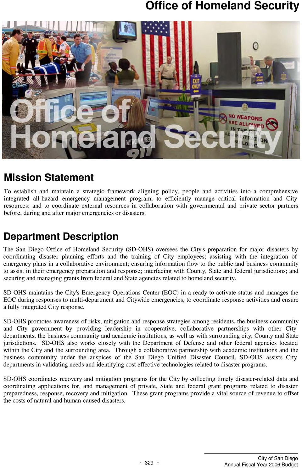 Department Description The San Diego (SDOHS) oversees the City's preparation for major disasters by coordinating disaster planning efforts and the training of City employees; assisting with the