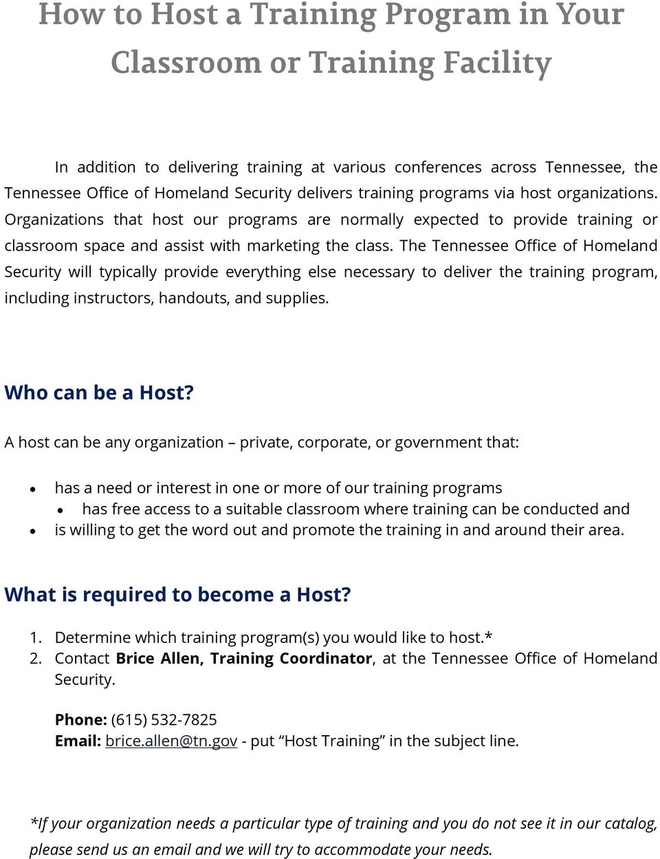 The Tennessee Office of Homeland Security will typically provide everything else necessary to deliver the training program, including instructors, handouts, and supplies. Who can be a Host?