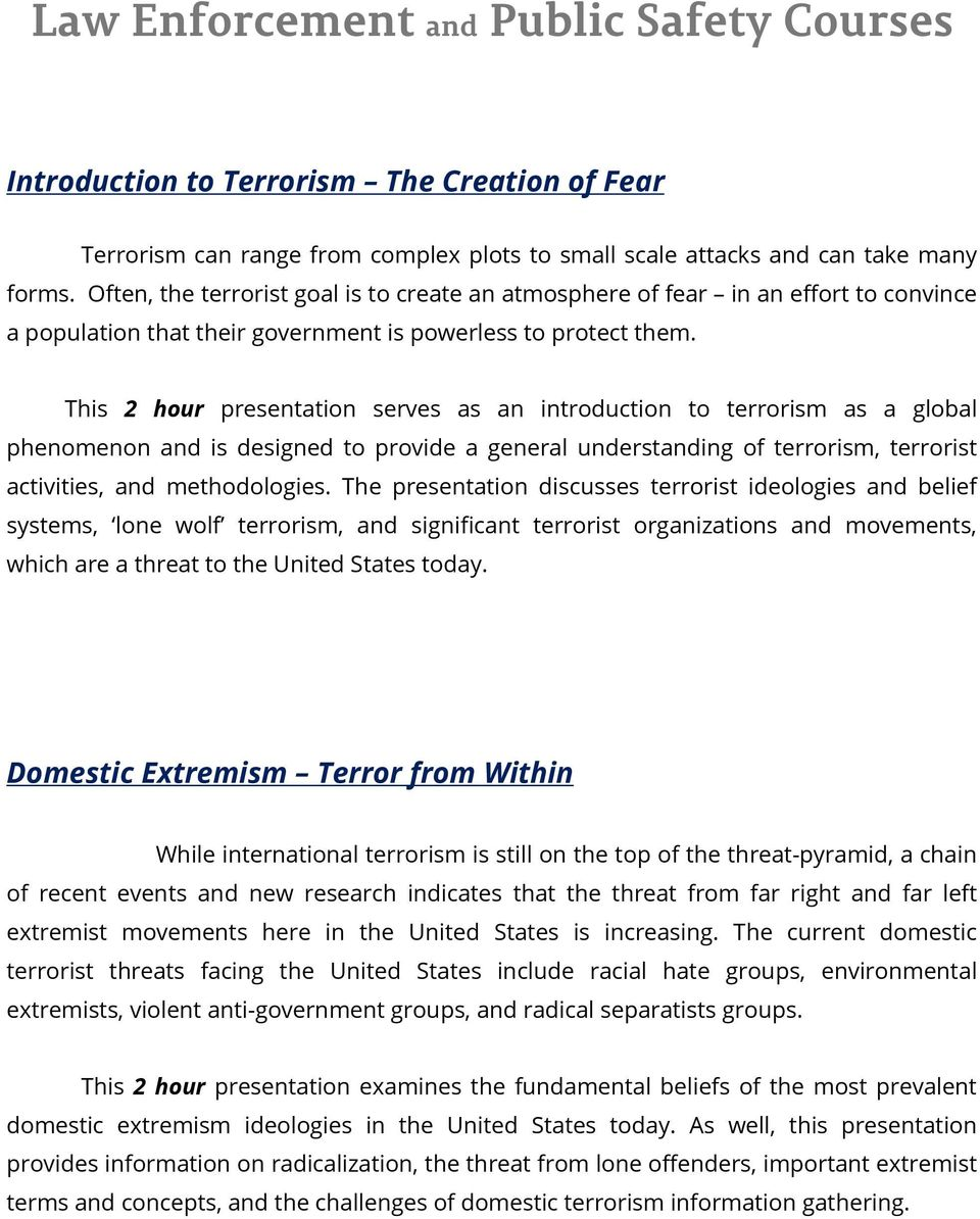 This 2 hour presentation serves as an introduction to terrorism as a global phenomenon and is designed to provide a general understanding of terrorism, terrorist activities, and methodologies.