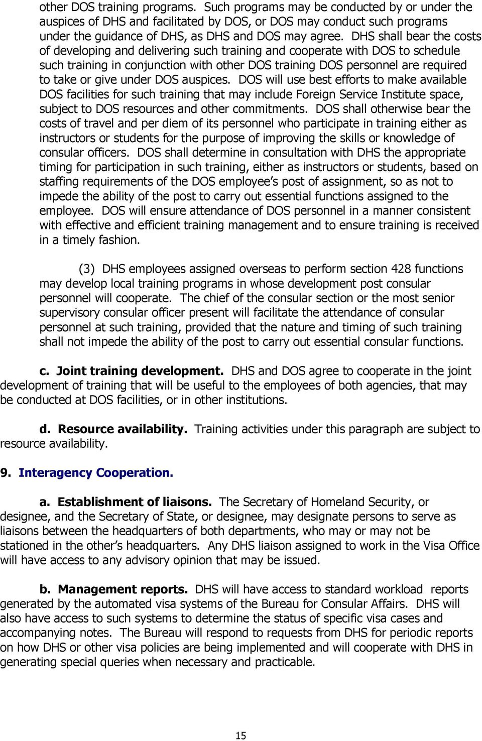 DHS shall bear the costs of developing and delivering such training and cooperate with DOS to schedule such training in conjunction with other DOS training DOS personnel are required to take or give
