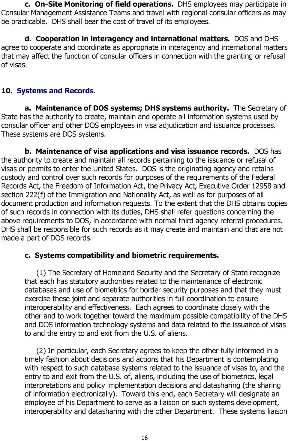 DOS and DHS agree to cooperate and coordinate as appropriate in interagency and international matters that may affect the function of consular officers in connection with the granting or refusal of