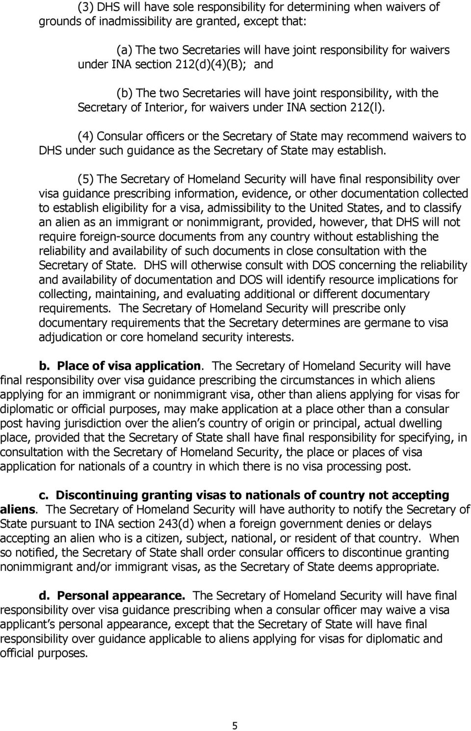 (4) Consular officers or the Secretary of State may recommend waivers to DHS under such guidance as the Secretary of State may establish.