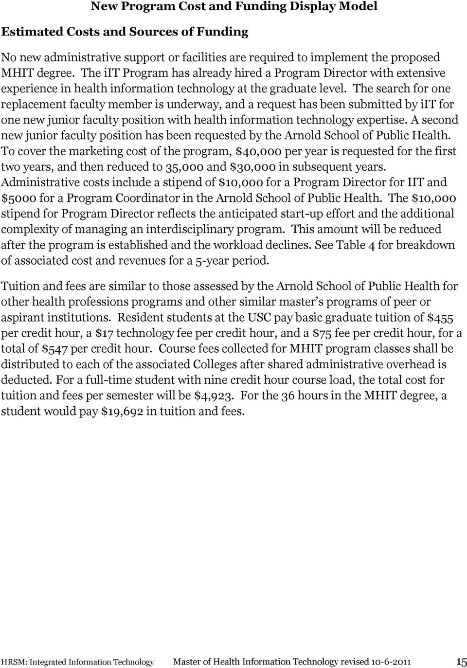 The search for one replacement faculty member is underway, and a request has been submitted by iit for one new junior faculty position with health information technology expertise.