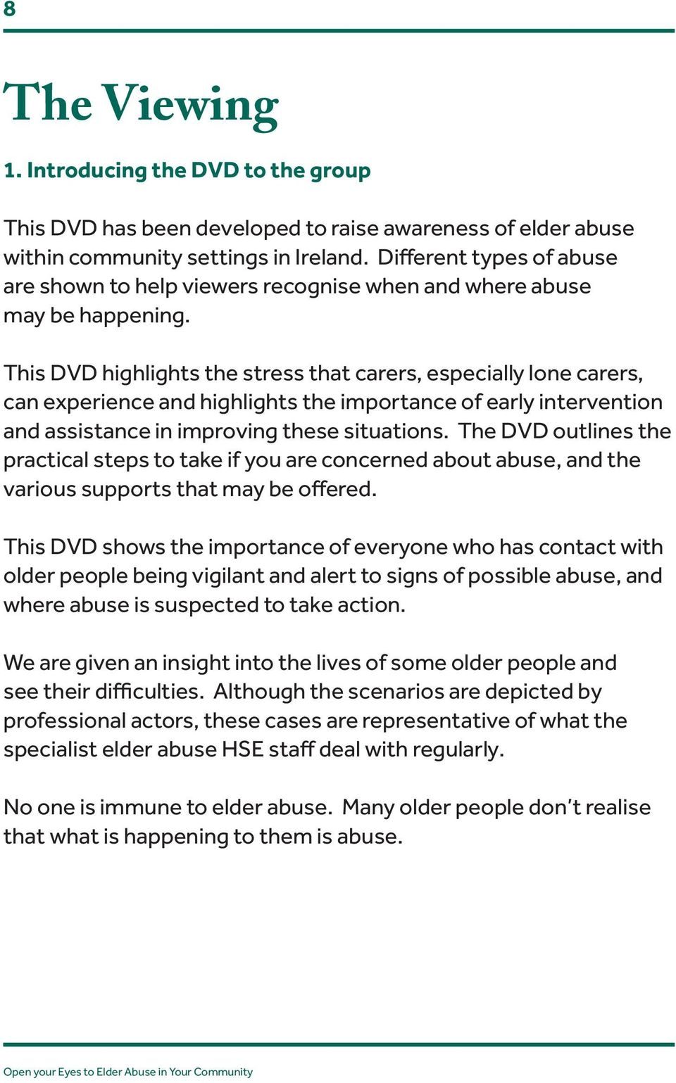 This DVD highlights the stress that carers, especially lone carers, can experience and highlights the importance of early intervention and assistance in improving these situations.