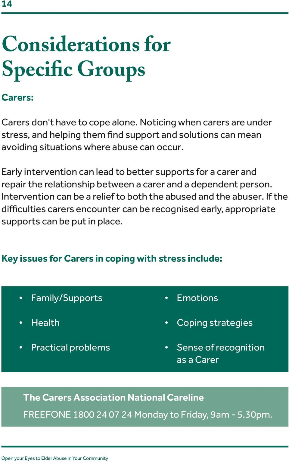 Early intervention can lead to better supports for a carer and repair the relationship between a carer and a dependent person. Intervention can be a relief to both the abused and the abuser.