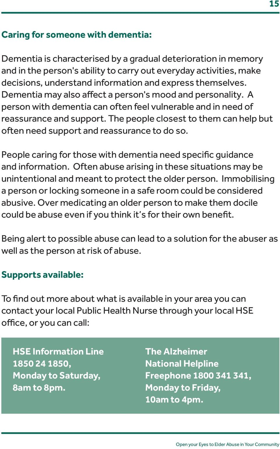 The people closest to them can help but often need support and reassurance to do so. People caring for those with dementia need specific guidance and information.