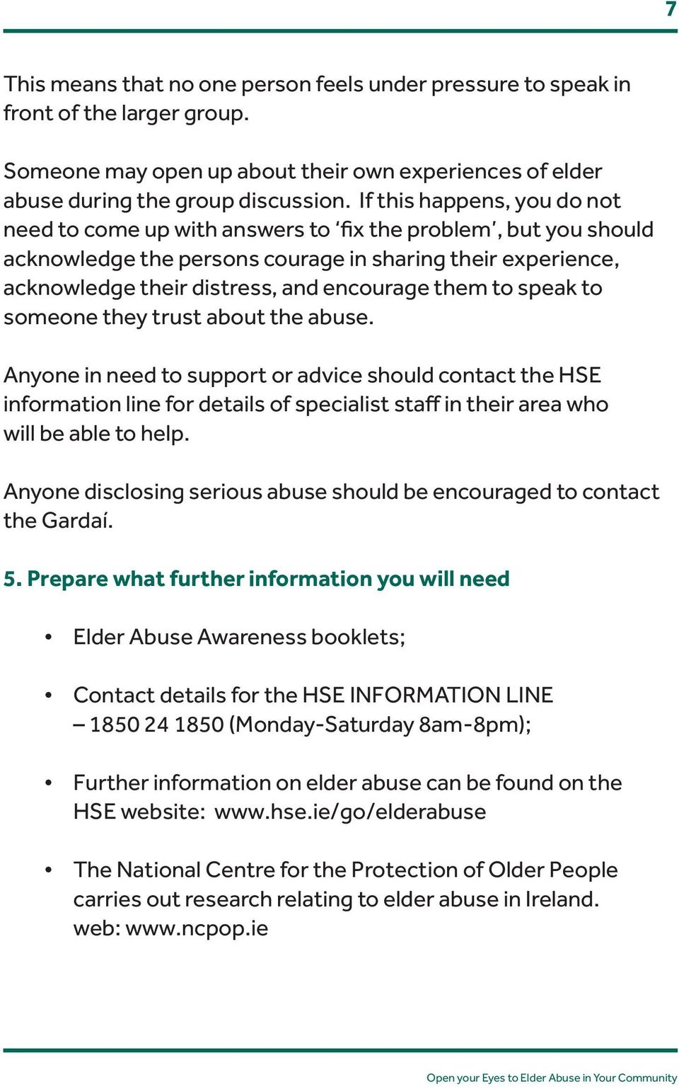 to speak to someone they trust about the abuse. Anyone in need to support or advice should contact the HSE information line for details of specialist staff in their area who will be able to help.
