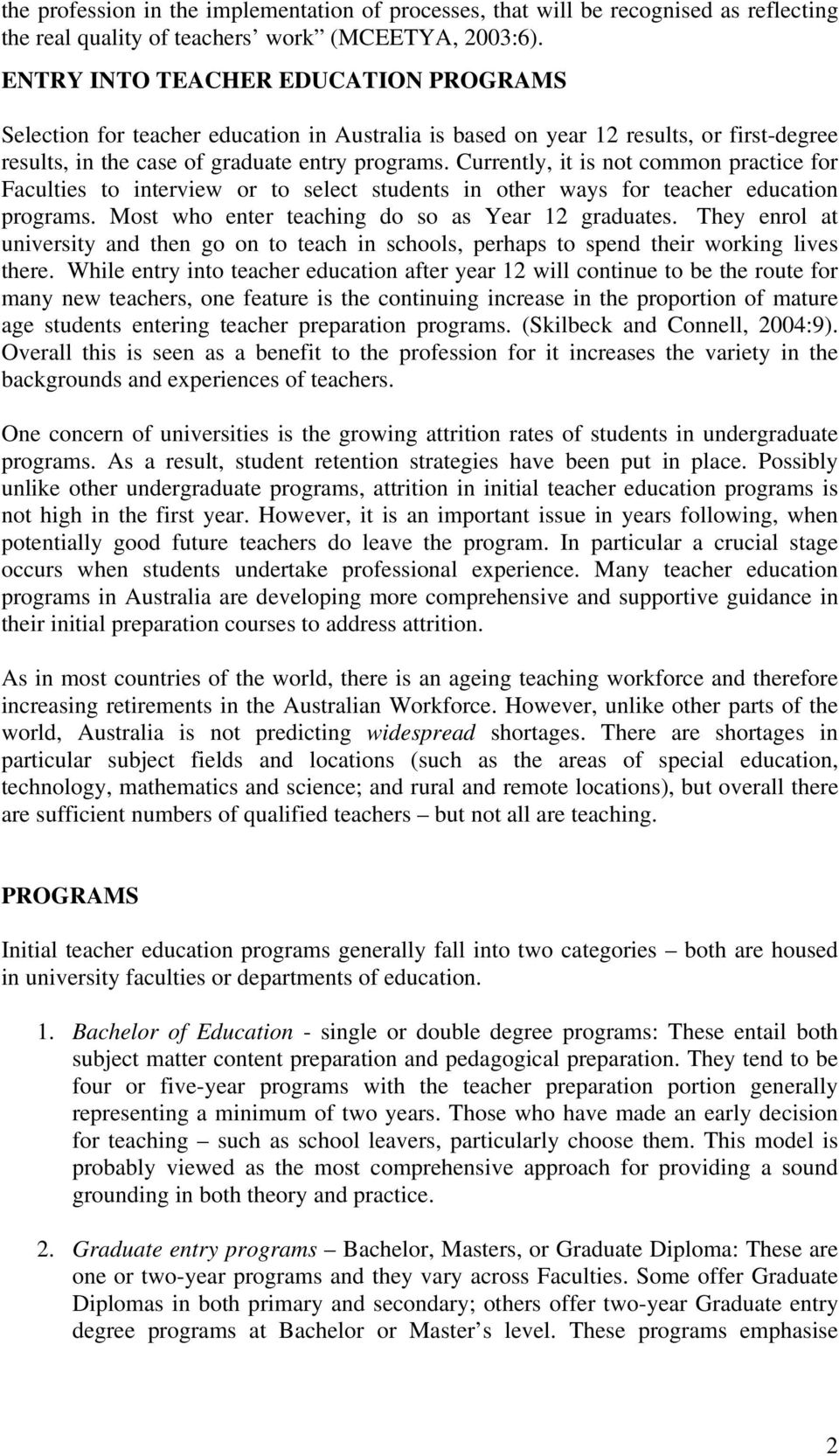 Currently, it is not common practice for Faculties to interview or to select students in other ways for teacher education programs. Most who enter teaching do so as Year 12 graduates.