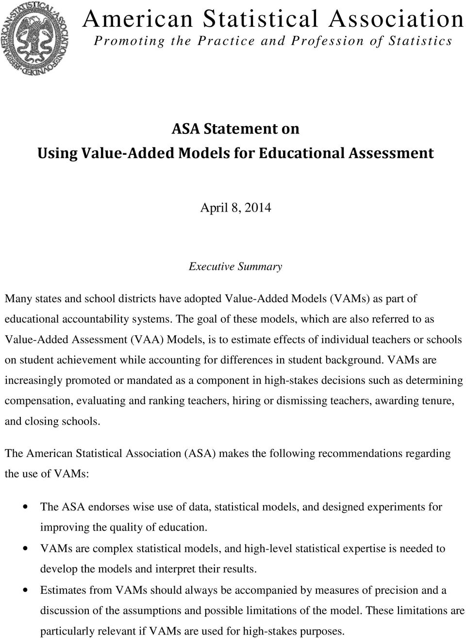 The goal of these models, which are also referred to as Value-Added Assessment (VAA) Models, is to estimate effects of individual teachers or schools on student achievement while accounting for