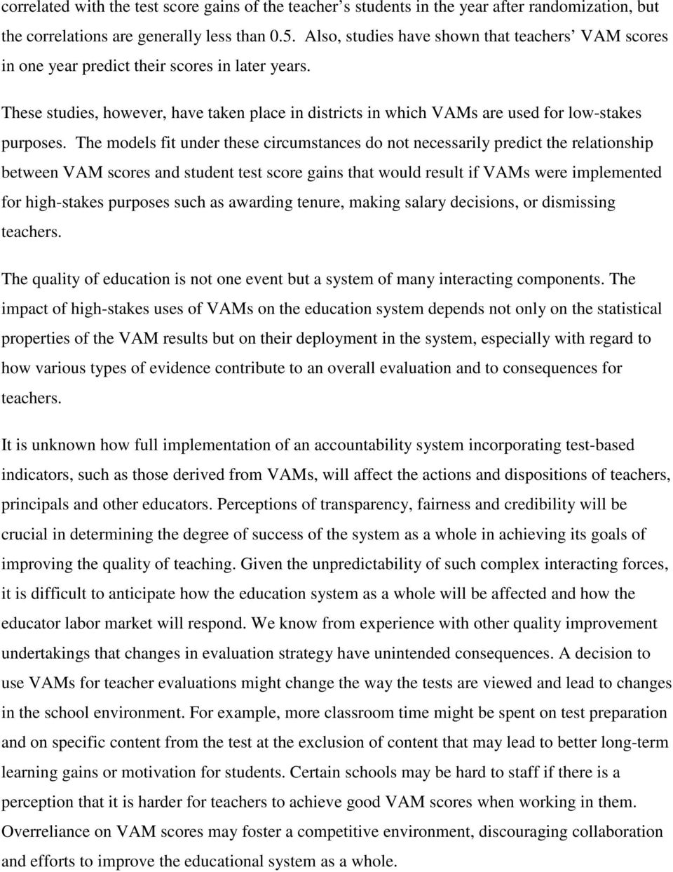 The models fit under these circumstances do not necessarily predict the relationship between VAM scores and student test score gains that would result if VAMs were implemented for high-stakes