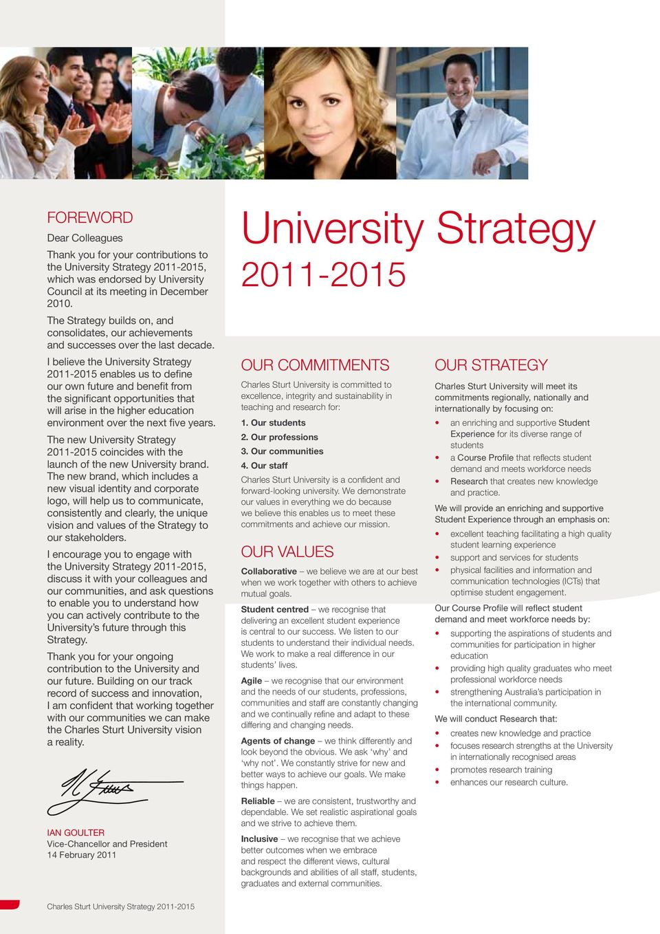 I believe the University Strategy 2011-2015 enables us to define our own future and benefit from the significant opportunities that will arise in the higher education environment over the next five