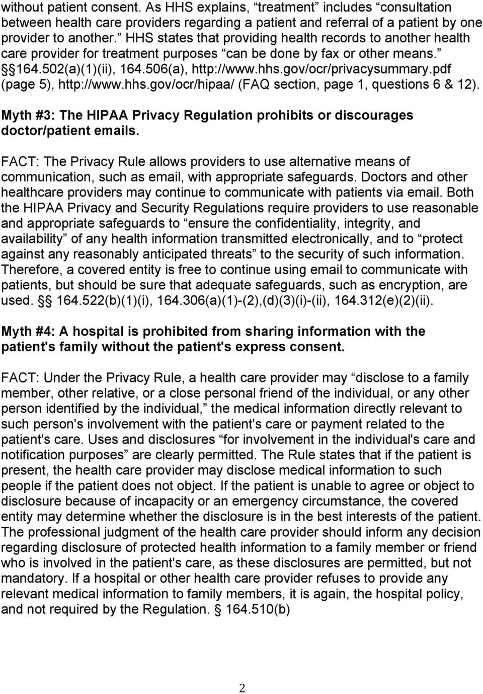 pdf (page 5), http://www.hhs.gov/ocr/hipaa/ (FAQ section, page 1, questions 6 & 12). Myth #3: The HIPAA Privacy Regulation prohibits or discourages doctor/patient emails.
