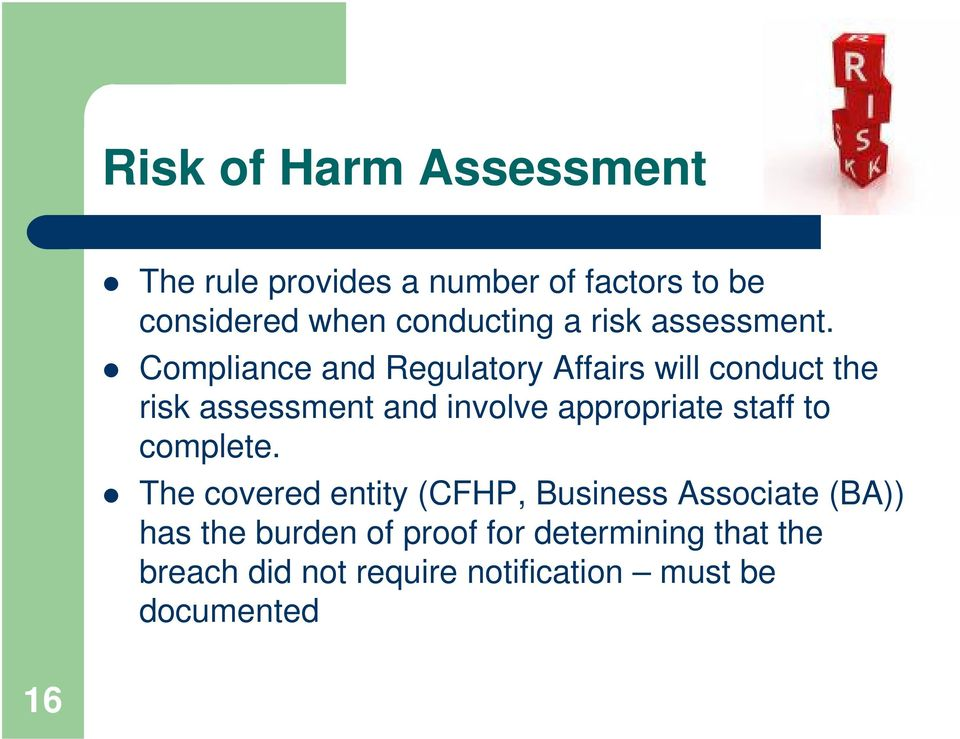 Compliance and Regulatory Affairs will conduct the risk assessment and involve appropriate