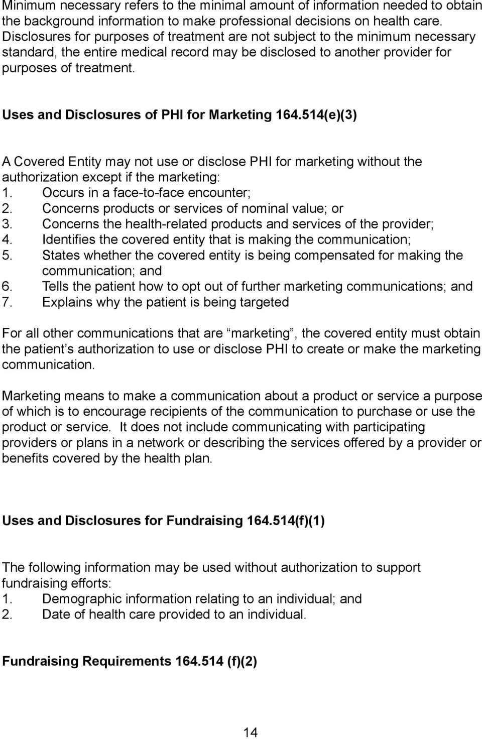 Uses and Disclosures of PHI for Marketing 164.514(e)(3) A Covered Entity may not use or disclose PHI for marketing without the authorization except if the marketing: 1.