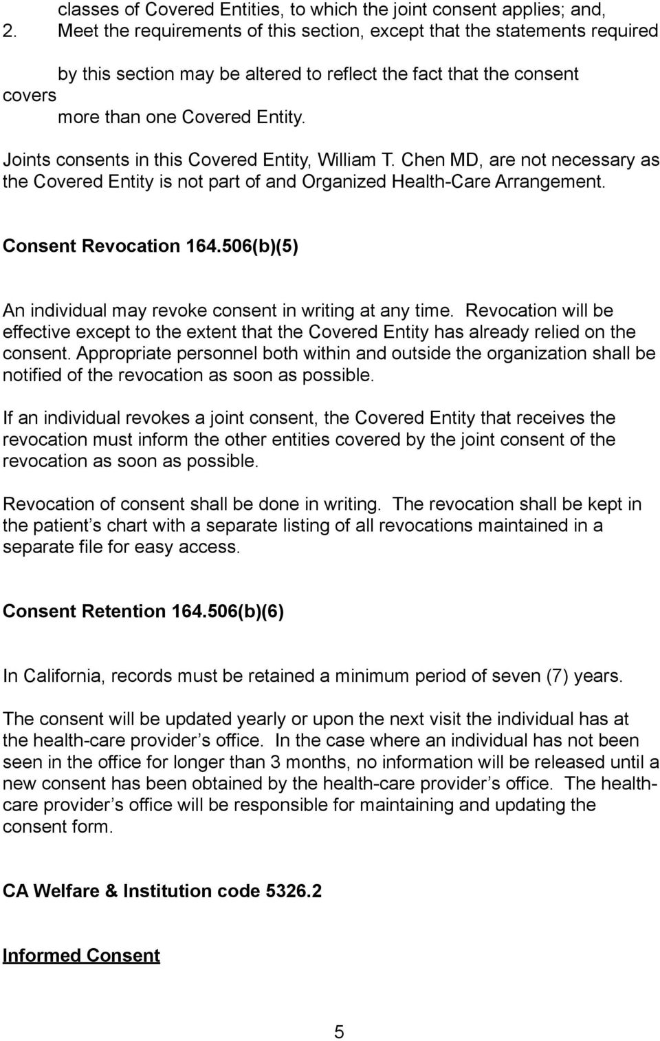 Joints consents in this Covered Entity, William T. Chen MD, are not necessary as the Covered Entity is not part of and Organized Health-Care Arrangement. Consent Revocation 164.
