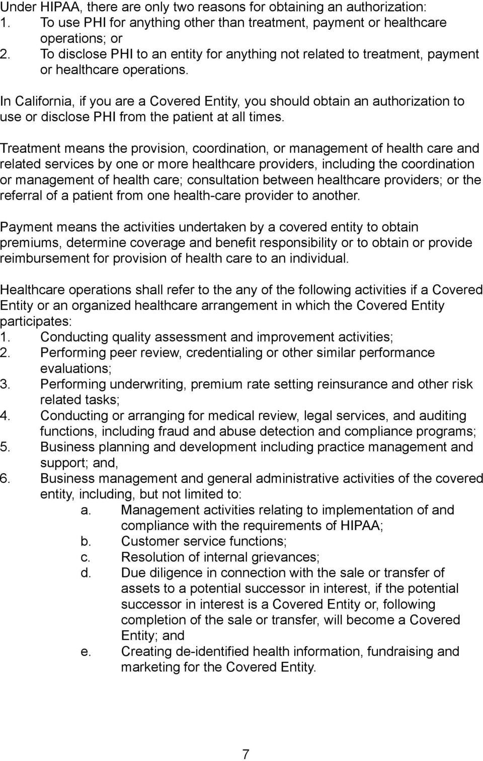 In California, if you are a Covered Entity, you should obtain an authorization to use or disclose PHI from the patient at all times.