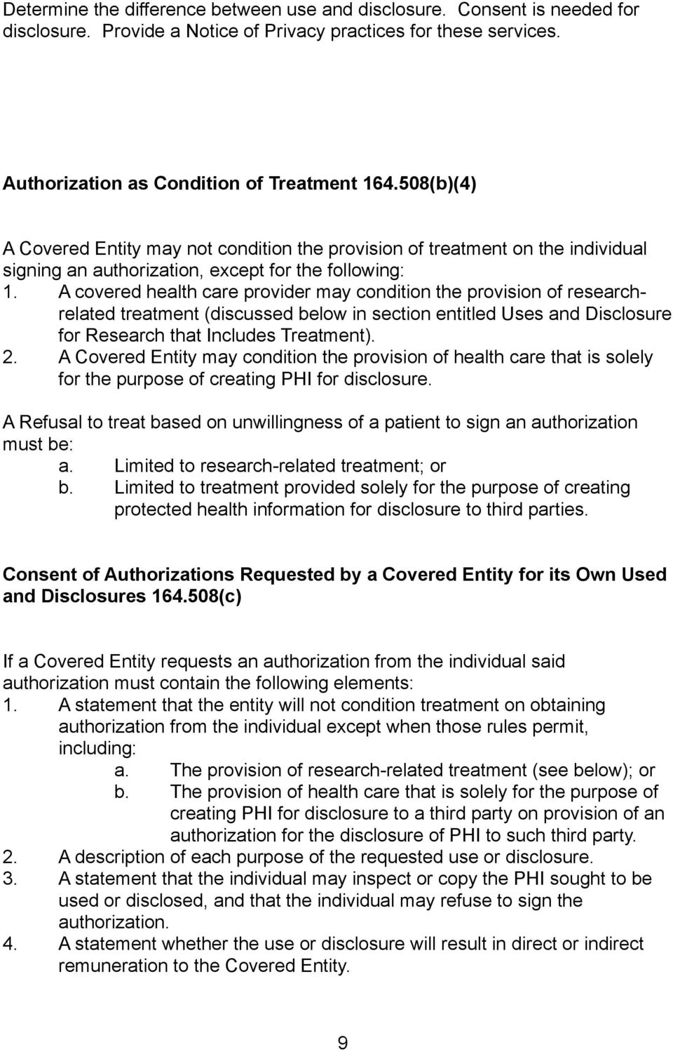 A covered health care provider may condition the provision of researchrelated treatment (discussed below in section entitled Uses and Disclosure for Research that Includes Treatment). 2.