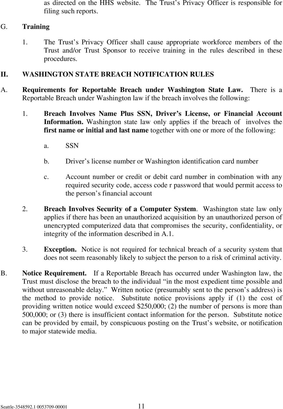 WASHINGTON STATE BREACH NOTIFICATION RULES A. Requirements for Reportable Breach under Washington State Law. There is a Reportable Breach under Washington law if the breach involves the following: 1.